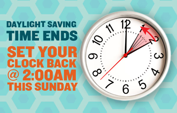 Daylight Saving Time Ends. Set your clock back @ 2:00 this Sunday